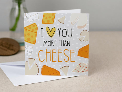 I Love You More Than Cheese Card