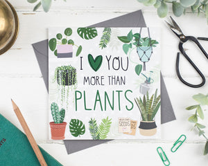 I Love You More Than Plants Card