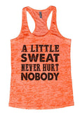 "Womens Tank Top ""A Little Sweat Never Hurt Nobody"" 1020 Womens Funny Burnout Style Workout Tank Top, Yoga Tank Top, Funny A Little Sweat Never Hurt Nobody Top"