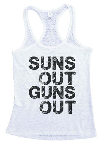 "Womens Tank Top ""Suns Out Guns Out"" 1036 Womens Funny Burnout Style Workout Tank Top, Yoga Tank Top, Funny Suns Out Guns Out Top"