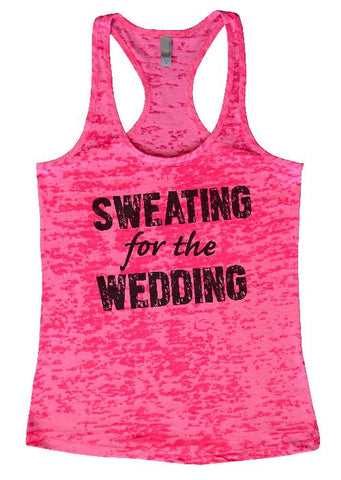 "Womens Tank Top ""Sweating for the Wedding"" 1058 Womens Funny Burnout Style Workout Tank Top, Yoga Tank Top, Funny Sweating for the Wedding Top"