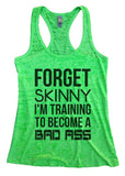 "Womens Tank Top ""Forget Skinny I'm Training To Become A Bad Ass"" 1065 Womens Funny Burnout Style Workout Tank Top, Yoga Tank Top, Funny Forget Skinny I'm Training To Become A Bad Ass Top"