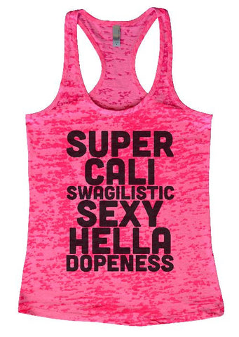 "Womens Tank Top ""Super Cali Swagilistic Sexy Hella Dopeness"" 1073 Womens Funny Burnout Style Workout Tank Top, Yoga Tank Top, Funny Super Cali Swagilistic Sexy Hella Dopeness Top"