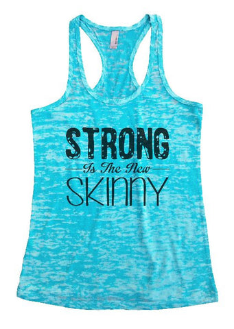 "Womens Tank Top ""Strong is the new skinny"" 1074 Womens Funny Burnout Style Workout Tank Top, Yoga Tank Top, Funny Strong is the new skinny Top"