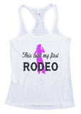 "Womens Tank Top ""This Aint my First Rodeo"" 1075 Womens Funny Burnout Style Workout Tank Top, Yoga Tank Top, Funny This Aint my First Rodeo Top"