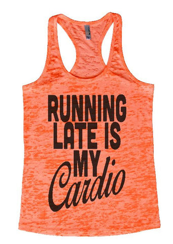 "Womens Tank Top ""Running Late is My Cardio"" 1076 Womens Funny Burnout Style Workout Tank Top, Yoga Tank Top, Funny Running Late is My Cardio Top"