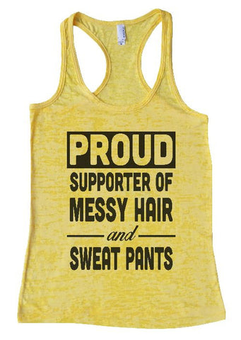 "Womens Tank Top ""Proud Supporter of Messy Hair and Sweat Pants"" 1079 Womens Funny Burnout Style Workout Tank Top, Yoga Tank Top, Funny Proud Supporter of Messy Hair and Sweat Pants Top"
