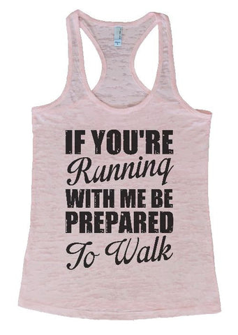 "Womens Burnout Racerback Tank Top ""If You're Running With Me Be Prepared To Walk"" 1081"