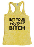 "Womens Tank Top ""Eat Your Veggies Bitch"" 1086 Womens Funny Burnout Style Workout Tank Top, Yoga Tank Top, Funny Eat Your Veggies Bitch Top"