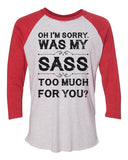 "Unisex Christmas Soft Tri-Blend Baseball T-Shirt ""Oh I'm Sorry. Was My SASS Too Much For You?"" Rb Clothing Co"