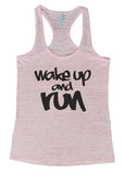 "Womens Tank Top ""Wake Up and Run"" 1110 Womens Funny Burnout Style Workout Tank Top, Yoga Tank Top, Funny Wake Up and Run Top"