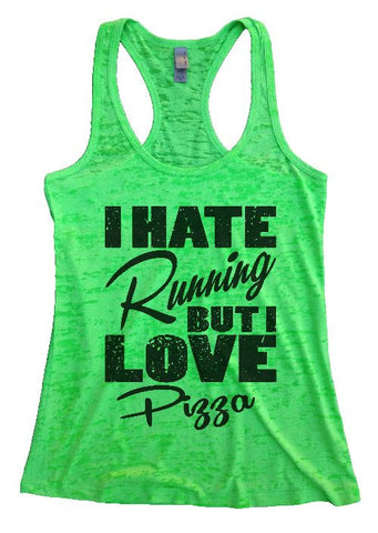 "Womens Tank Top ""I Hate Running But I Love Pizza"" 1118 Womens Funny Burnout Style Workout Tank Top, Yoga Tank Top, Funny I Hate Running But I Love Pizza Top"