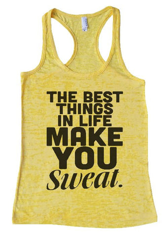 "Womens Tank Top ""The best things in life make you sweat"" 1121 Womens Funny Burnout Style Workout Tank Top, Yoga Tank Top, Funny The best things in life make you sweat Top"