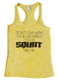 "Womens Tank Top ""DON'T CHA WISH YOUR GIRLFRIEND COULD SQUAT LIKE ME"" 1122 Womens Funny Burnout Style Workout Tank Top, Yoga Tank Top, Funny DON'T CHA WISH YOUR GIRLFRIEND COULD SQUAT LIKE ME Top"
