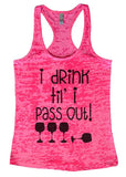 "Womens Tank Top ""I drink til i pass out (wine)"" 1132 Womens Funny Burnout Style Workout Tank Top, Yoga Tank Top, Funny I drink til i pass out (wine) Top"