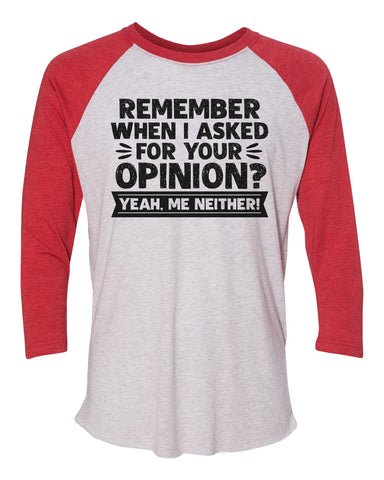"Unisex Christmas Soft Tri-Blend Baseball T-Shirt ""Remember When I Asked For Your Opinion? Yeah, Me Neither!"" Rb Clothing Co"