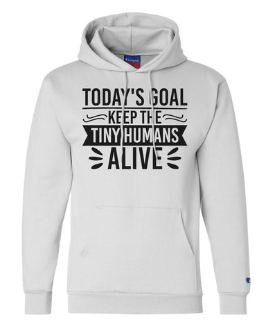 "Unisex Champion Hoodie ""Today's Goal Keep The Tiny Humans Alive"" RB Clothing Co"