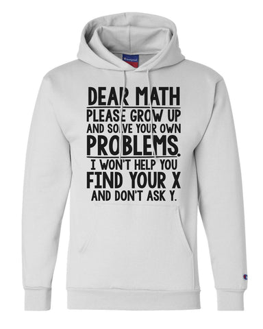 "Unisex Champion Hoodie ""Dear Math Please Grow Up And Solve Your Own Problems. I Won't Help You Find Your X And Don't Ask Y."" RB Clothing Co"