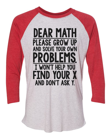 "Unisex Christmas Soft Tri-Blend Baseball T-Shirt ""Dear Math Please Grow Up And Solve Your Own Problems. I Won't Help You Find Your X And Don't Ask Y."" Rb Clothing Co"