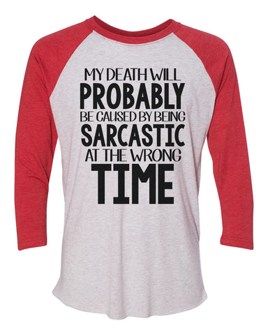 "Unisex Christmas Soft Tri-Blend Baseball T-Shirt ""My Death Will Probably Because By Being Sarcastic At The Wrong Time"" Rb Clothing Co"