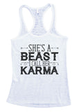"Womens Tank Top ""She's A Beast I Call Her Karma"" 694 Womens Funny Burnout Style Workout Tank Top, Yoga Tank Top, Funny She's A Beast I Call Her Karma Top"