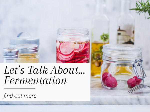 Let's Talk About...Fermentation
