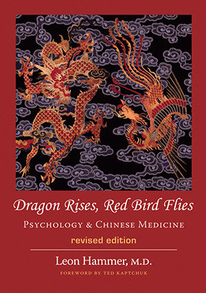 Cover image for Dragon Rises, Red Bird Flies: Psychology & Chinese Medicine (Revised Edition)