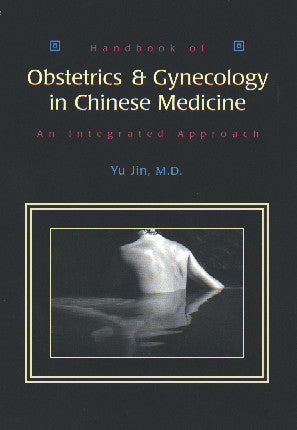 Cover image for Handbook of Obstetrics & Gynecology in Chinese Medicine: An Integrated Approach