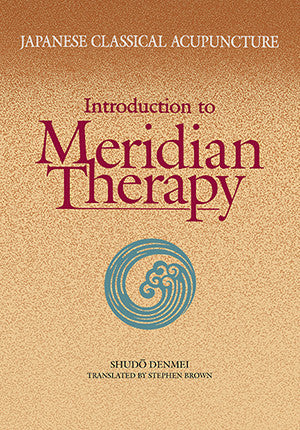 Cover image for Japanese Classical Acupuncture: Introduction to Meridian Therapy
