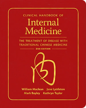 Clinical Handbook of Internal Medicine: The Treatment of Disease with Traditional Chinese Medicine (2nd Ed.)