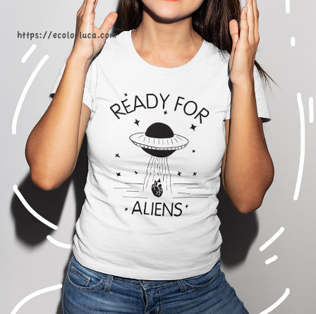 Ready for Aliens T-Shirt - Ecolo.luca