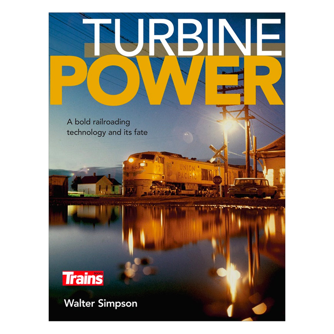 Books: Turbine Power - A Bold Railroading Technology and its Fate