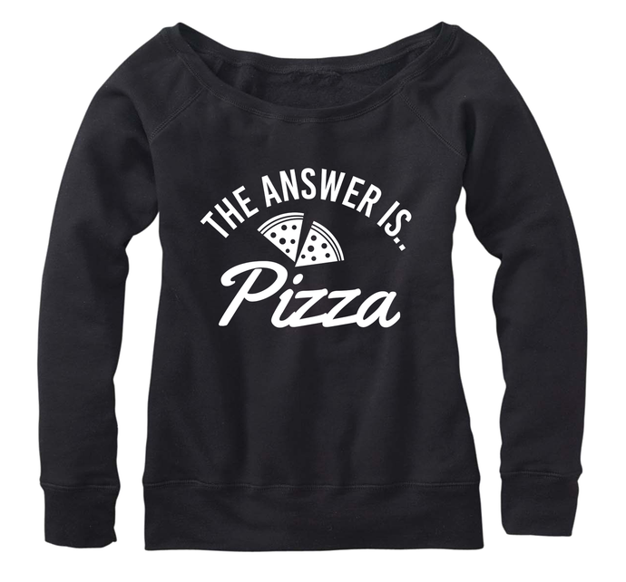 Pizza is the answer Fleece, Wideneck Pullover