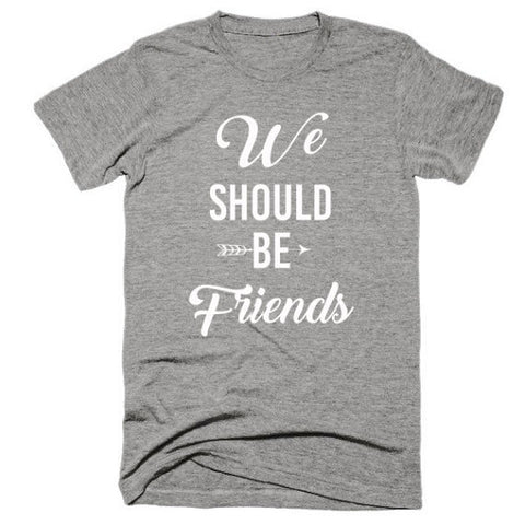 We should be friends, Unisex, Short sleeve, super, soft t-shirt