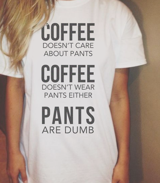 Coffee doesn't care about pants, unisex, short sleeve, super soft t-shirt