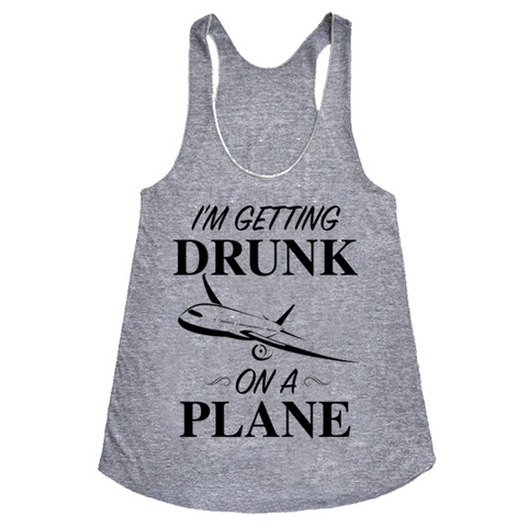 I'm getting drunk on a plane. Our softest, women's racerback tank