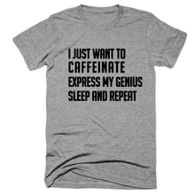 I just want to Caffeinate, express my genius, sleep and repeat unisex, soft, graphic t-shirt