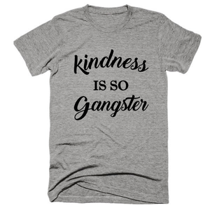 Kindness is so gangster, Unisex, Short sleeve, super, soft t-shirt