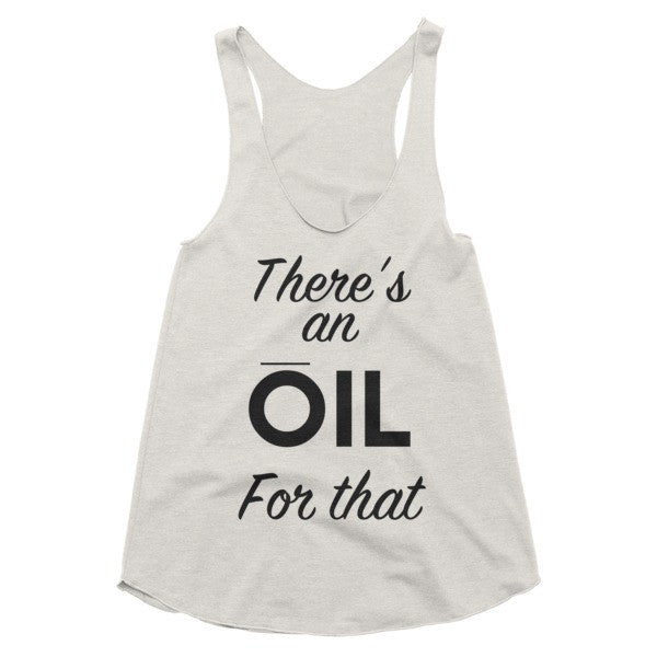 There's and oil for that racerback tank