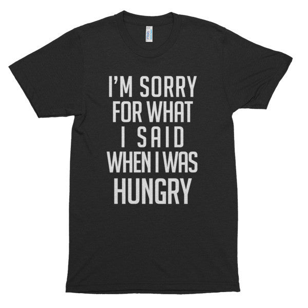 I'm sorry for what I said when I was hungry Unisex, Short sleeve soft t-shirt
