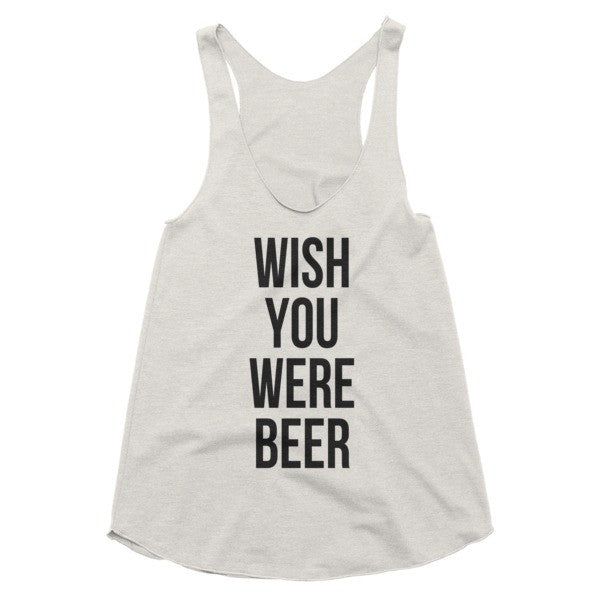 Wish You Were Beer racerback tank