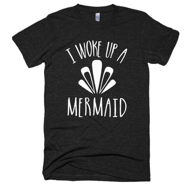 I woke up a Mermaid Short sleeve soft t-shirt