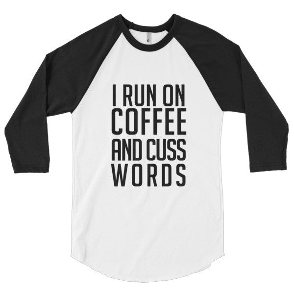 I run on Coffee and Cuss words, 3/4 sleeve raglan shirt