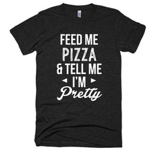 Feed me Pizza and tell me I'm pretty Short sleeve, unisex, soft t-shirt