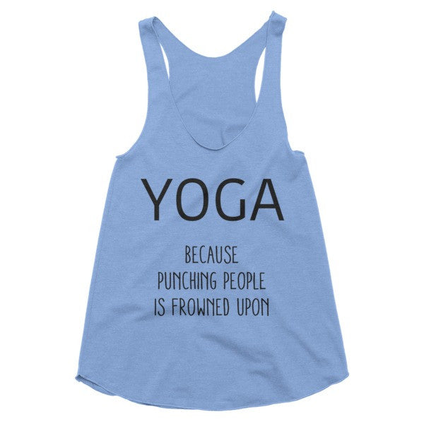Yoga because punching people is frowned upon racerback tank