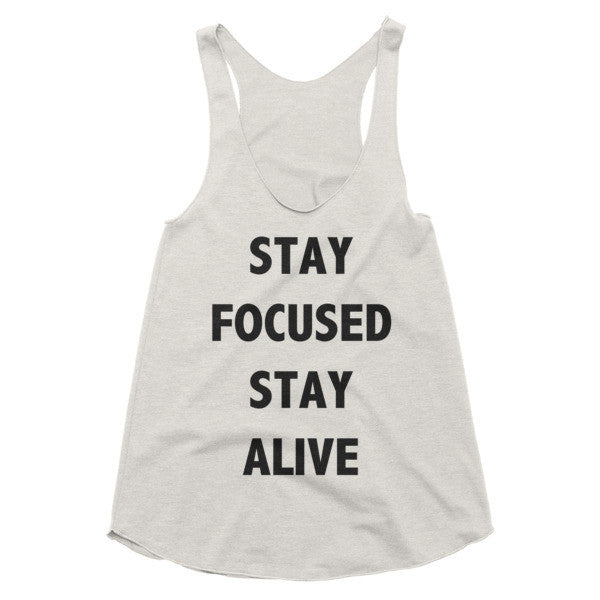 Stay focused Stay alive racerback tank