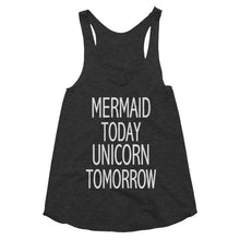Mermaid Today Unicorn Tomorrow racerback tank