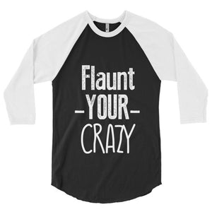 Flaunt your crazy 3/4 sleeve raglan shirt