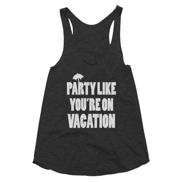 Party like you're on vacation racerback tank