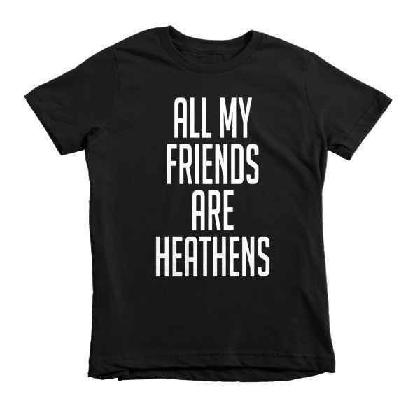 All my friends are Heathens Short sleeve kids t-shirt